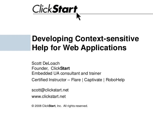 Developing Context-sensitive Help for Web Applications Scott DeLoach Founder, ClickStart Embedded UA consultant and traine...