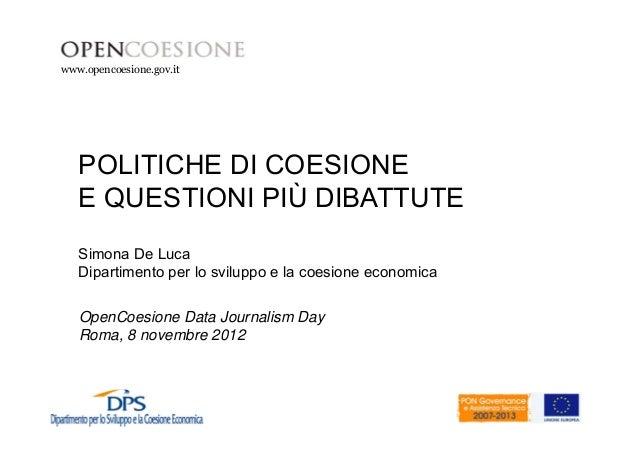 www.opencoesione.gov.it  POLITICHE DI COESIONE  E QUESTIONI PIÙ DIBATTUTE  Simona De Luca  Dipartimento per lo sviluppo e ...