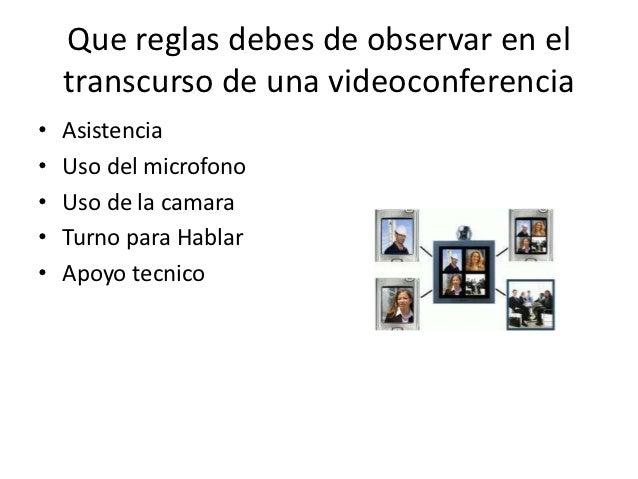 Que reglas debes de observar en el    transcurso de una videoconferencia•   Asistencia•   Uso del microfono•   Uso de la c...