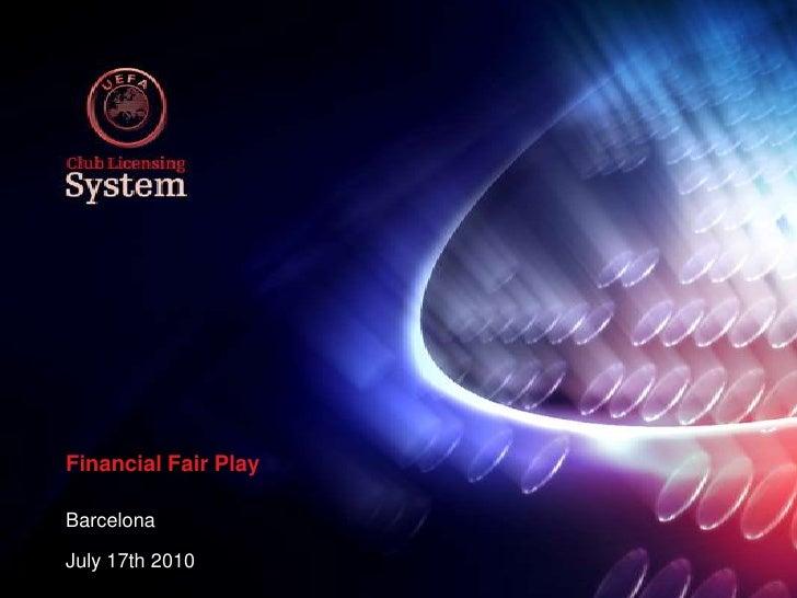 Financial Fair Play<br />Barcelona<br />July 17th 2010<br />