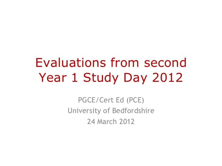 Evaluations from secondYear 1 Study Day 2012       PGCE/Cert Ed (PCE)    University of Bedfordshire         24 March 2012