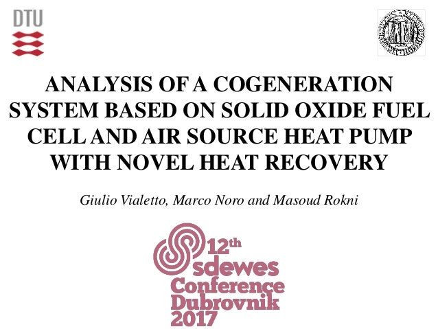 ANALYSIS OF A COGENERATION SYSTEM BASED ON SOLID OXIDE FUEL CELLAND AIR SOURCE HEAT PUMP WITH NOVEL HEAT RECOVERY Giulio V...