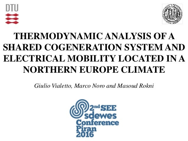 THERMODYNAMIC ANALYSIS OF A SHARED COGENERATION SYSTEM AND ELECTRICAL MOBILITY LOCATED IN A NORTHERN EUROPE CLIMATE Giulio...