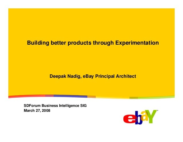 Building better products through Experimentation  Deepak Nadig, eBay Principal Architect  SDForum Business Intelligence SI...