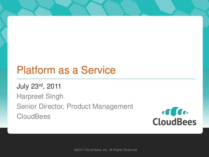 Platform as a Service<br />July 23rd, 2011<br />Harpreet Singh<br />Senior Director, Product Management<br />CloudBees<br ...