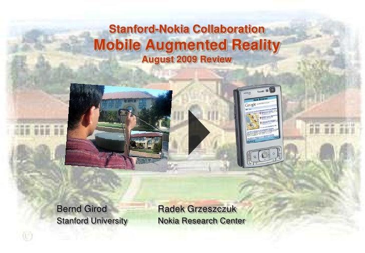Stanford-Nokia CollaborationMobile Augmented RealityAugust 2009 Review<br />Bernd GirodRadek Grzeszczuk<br />          ...