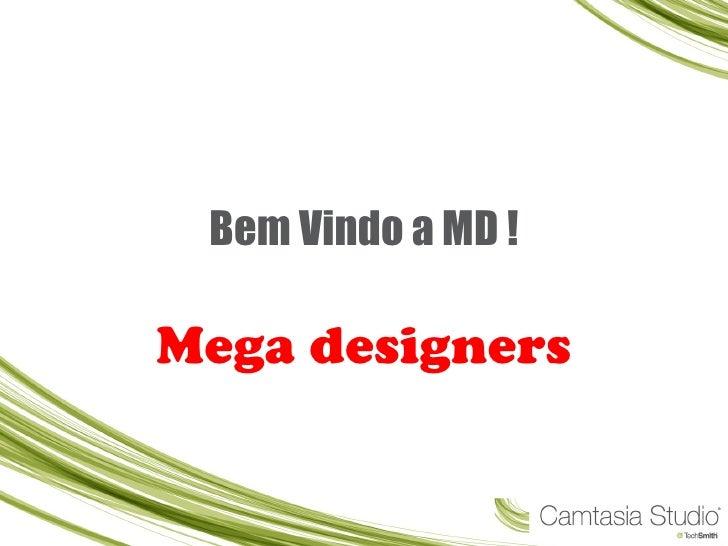 Bem Vindo a MD ! Mega designers