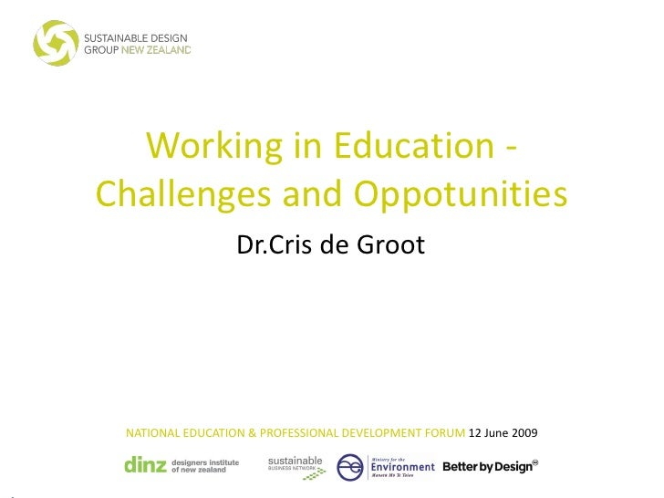 Working in Education - Challenges and Oppotunities                   Dr.Cris de Groot      NATIONAL EDUCATION & PROFESSION...