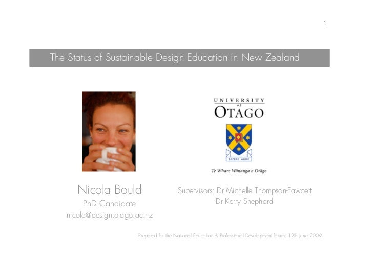 1     The Status of Sustainable Design Education in New Zealand           Nicola Bould                      Supervisors: D...