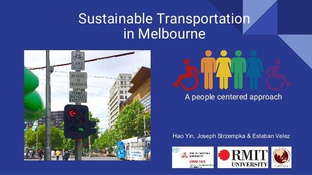 Sustainable Transportation in Melbourne A people centered approach Hao Yin, Joseph Strzempka & Esteban Velez