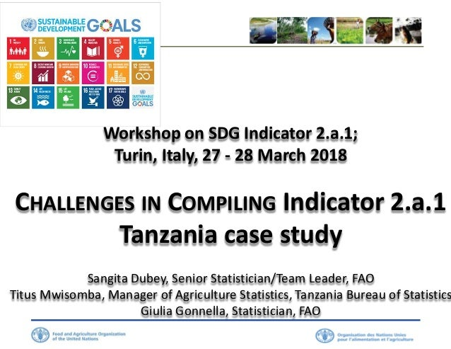 Workshop on SDG Indicator 2.a.1; Turin, Italy, 27 - 28 March 2018 CHALLENGES IN COMPILING Indicator 2.a.1 Tanzania case st...