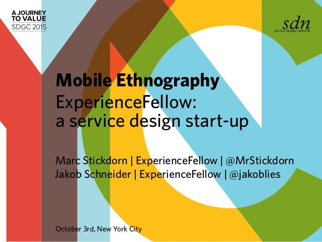 Marc Stickdorn | ExperienceFellow | @MrStickdorn Jakob Schneider | ExperienceFellow | @jakoblies Mobile Ethnography Experi...