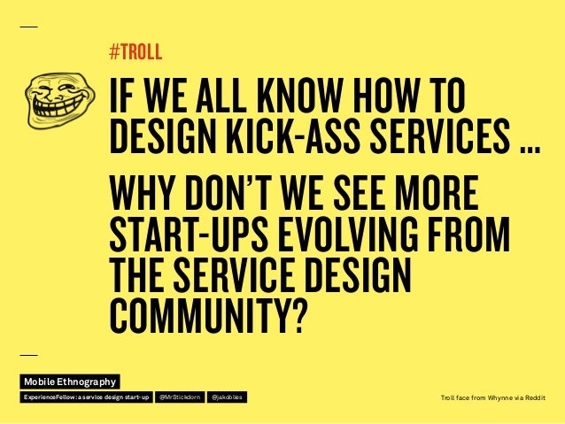 #TROLL IF WE ALL KNOW HOW TO DESIGN KICK-ASS SERVICES … WHY DON'T WE SEE MORE START-UPS EVOLVING FROM THE SERVICE DESIGN C...
