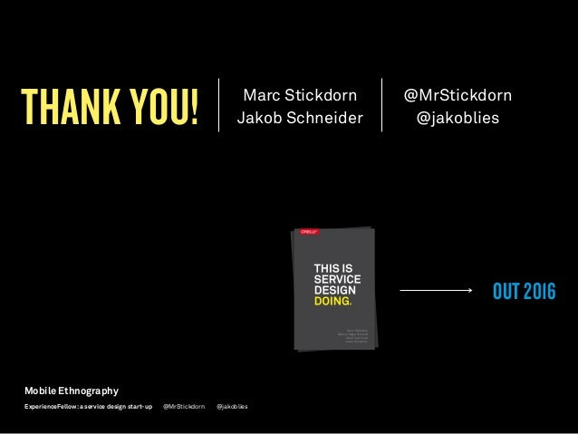 Marc Stickdorn Jakob Schneider @MrStickdorn @jakobliesTHANK YOU! OUT 2016 Marc Stickdorn Markus Edgar Hormeß Adam Lawrence...