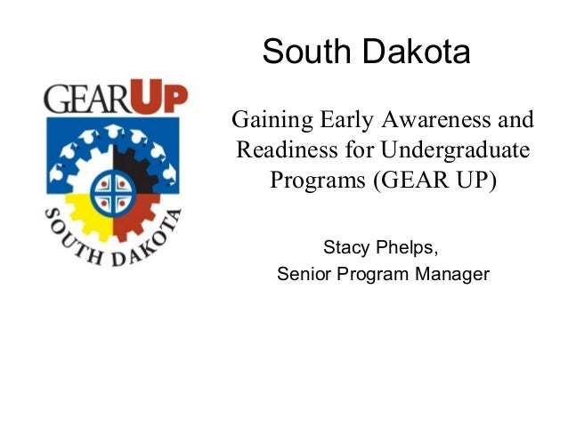 South DakotaGaining Early Awareness andReadiness for Undergraduate   Programs (GEAR UP)         Stacy Phelps,    Senior Pr...