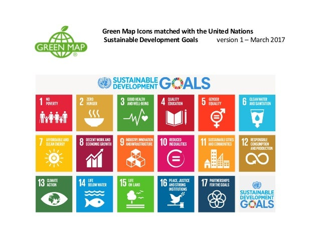 Green	Map	Icons	matched	with	the	UN	Sustainable	Development	Goals		 version	1	– March	2017 Green	Map	Icons	matched	with	th...