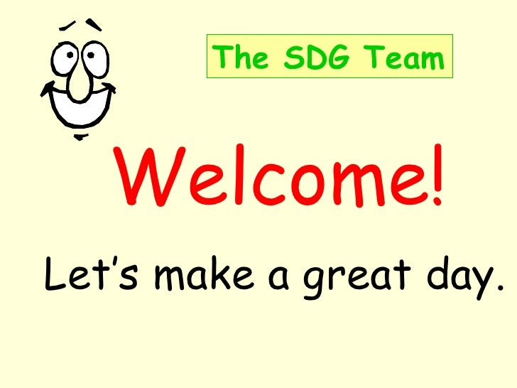 The SDG Team       Welcome! Let's make a great day.