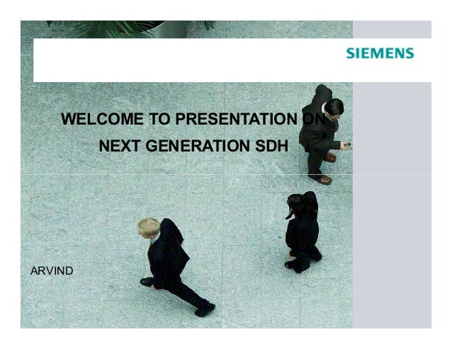 WELCOME TO PRESENTATION ON NEXT GENERATION SDH ARVIND