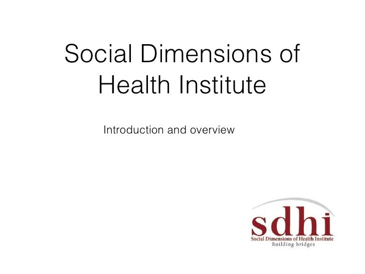 <ul><li>Introduction and overview </li></ul>Social Dimensions of Health Institute
