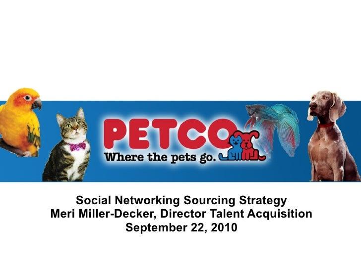 Social Networking Sourcing Strategy Meri Miller-Decker, Director Talent Acquisition September 22, 2010