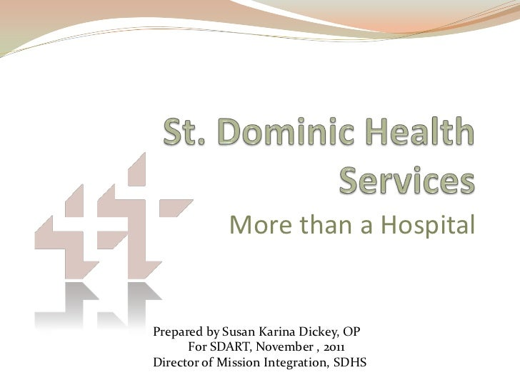 More than a HospitalPrepared by Susan Karina Dickey, OP      For SDART, November , 2011Director of Mission Integration, SDHS