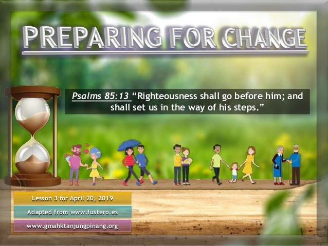 """Lesson 3 for April 20, 2019 Adapted from www.fustero.es www.gmahktanjungpinang.org Psalms 85:13 """"Righteousness shall go be..."""