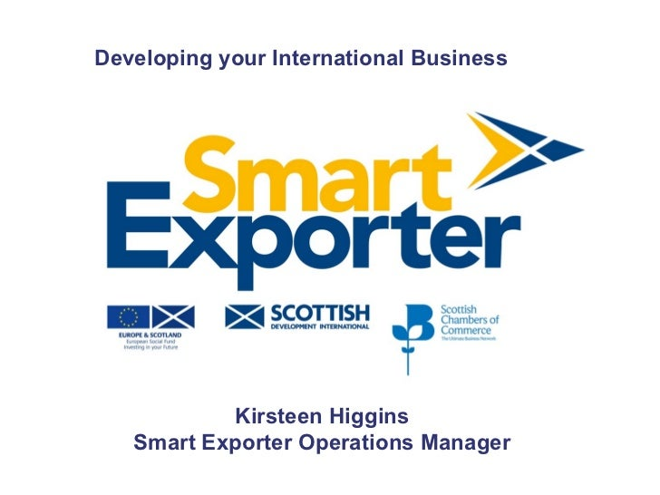 Developing your International Business           Kirsteen Higgins   Smart Exporter Operations Manager