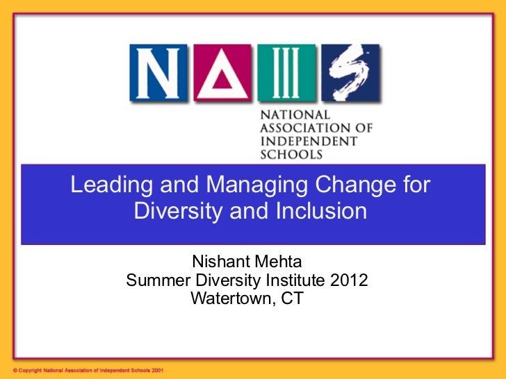 Leading and Managing Change for     Diversity and Inclusion          Nishant Mehta!    Summer Diversity Institute 2012!   ...