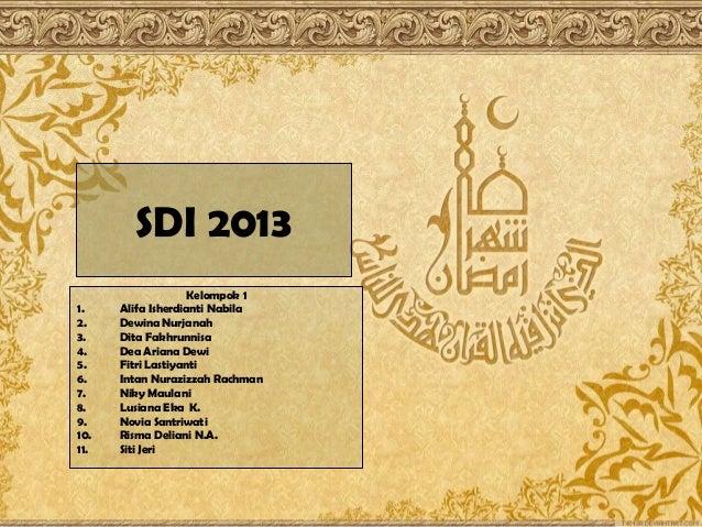SDI 2013 1. 2. 3. 4. 5. 6. 7. 8. 9. 10. 11.  Kelompok 1 Alifa Isherdianti Nabila Dewina Nurjanah Dita Fakhrunnisa Dea Aria...