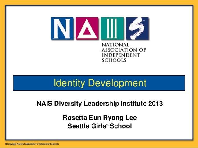 NAIS Diversity Leadership Institute 2013 Rosetta Eun Ryong Lee Seattle Girls' School Identity Development