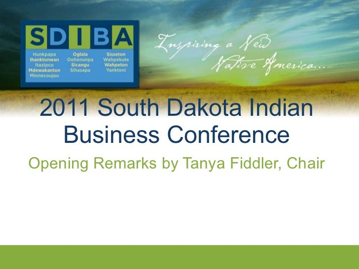 2011 South Dakota Indian Business Conference Opening Remarks by Tanya Fiddler, Chair