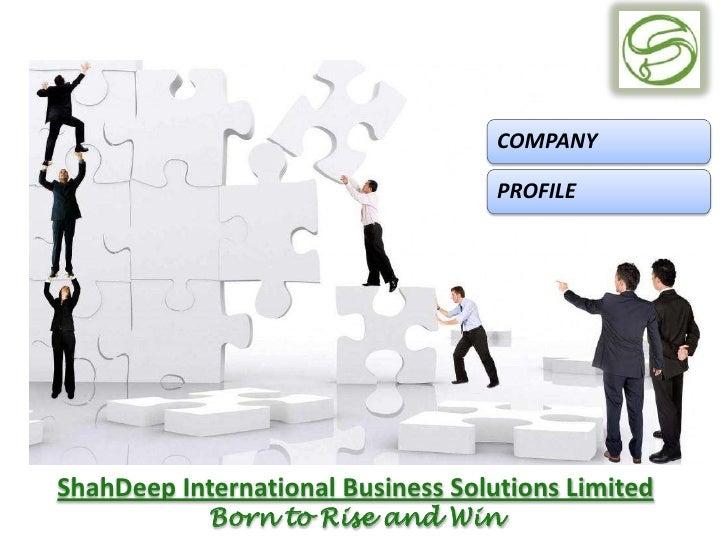 COMPANY                                    PROFILEShahDeep International Business Solutions Limited            Born to Ris...