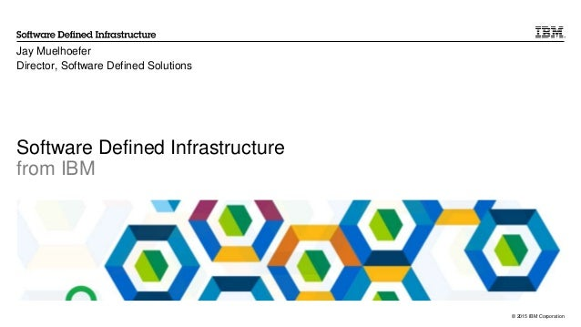 © 2015 IBM Corporation Software Defined Infrastructure from IBM Jay Muelhoefer Director, Software Defined Solutions