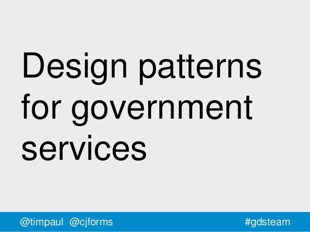 #gdsteam@timpaul @cjforms Design patterns for government services