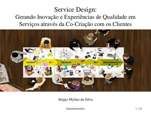 Service Design:Gerando Inovação e Experiências de Qualidade em Serviços através da Co-Criação com os Clientes             ...