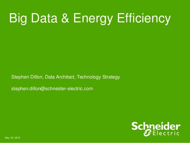 Big Data & Energy EfficiencyStephen Dillon, Data Architect, Technology Strategystephen.dillon@schneider-electric.comMay. 0...