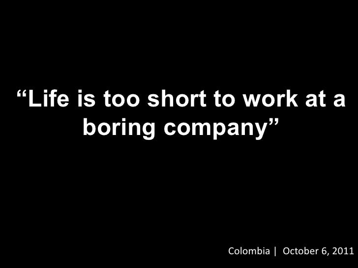 """Life is too short to work at a boring company""<br />Colombia 