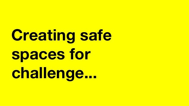 Creating safe spaces for challenge...
