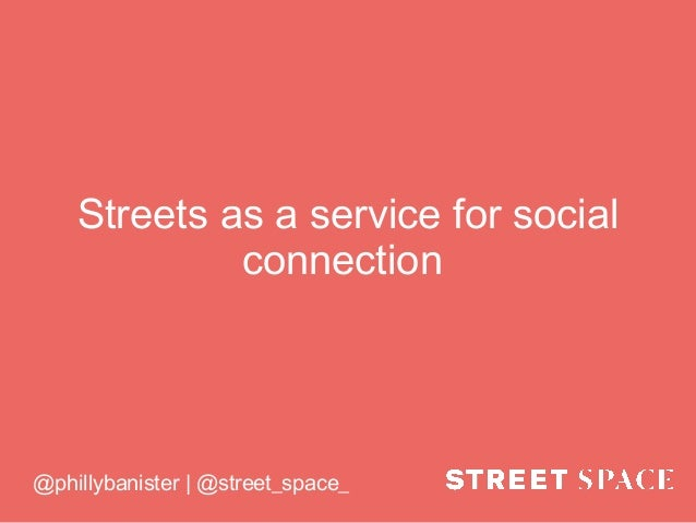Streets as a service for social connection @phillybanister | @street_space_