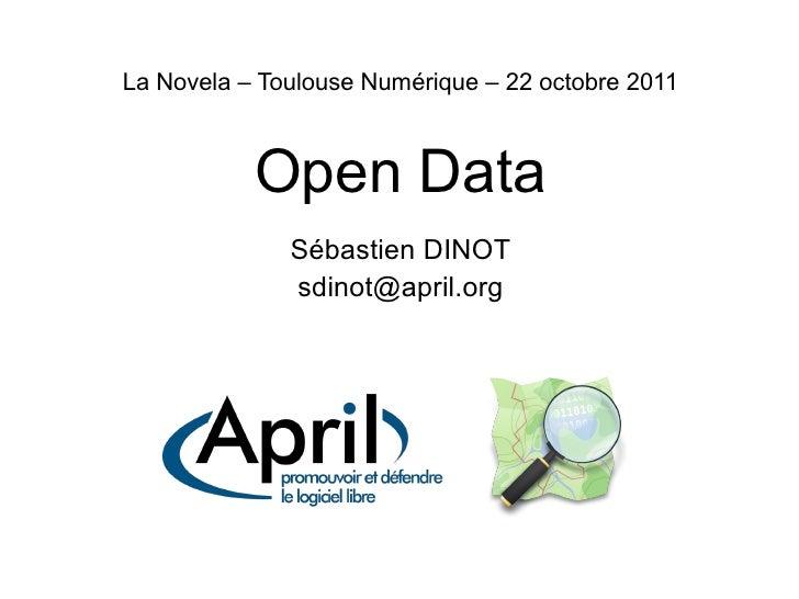 La Novela – Toulouse Numérique – 22 octobre 2011           Open Data              Sébastien DINOT              sdinot@apri...