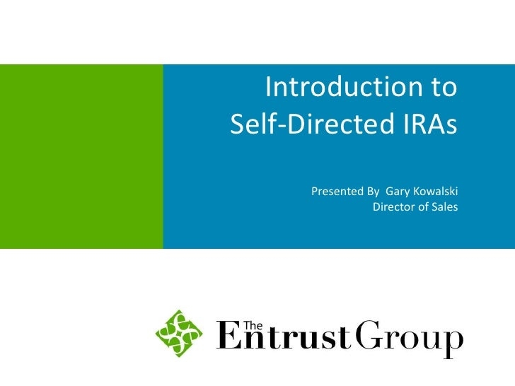 Introduction toSelf-Directed IRAs      Presented By Gary Kowalski                 Director of Sales
