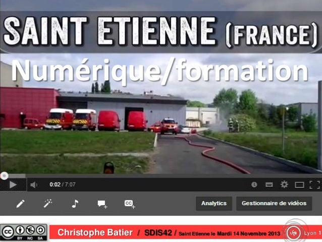 Numérique/formation  Christophe Batier / SDIS42 / Saint Etienne le Mardi 14 Novembre 2013
