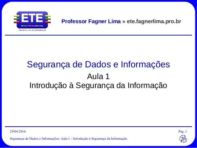 29/04/2016 Segurança de Dados e Informações: Aula 1 - Introdução à Segurança da Informação Pág. 1 Professor Fagner Lima » ...