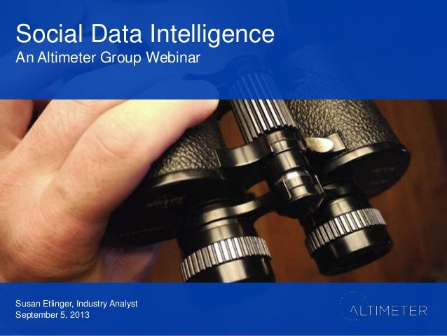 Social Data Intelligence An Altimeter Group Webinar Susan Etlinger, Industry Analyst September 5, 2013