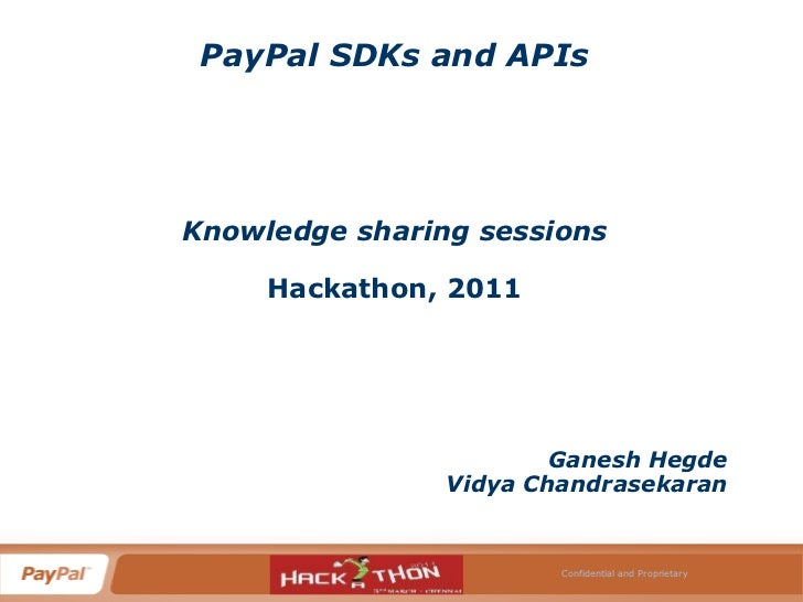 PayPal SDKs and APIs<br />Knowledge sharing sessions<br />Hackathon, 2011<br />Ganesh Hegde<br />Vidya Chandrasekaran<br /...