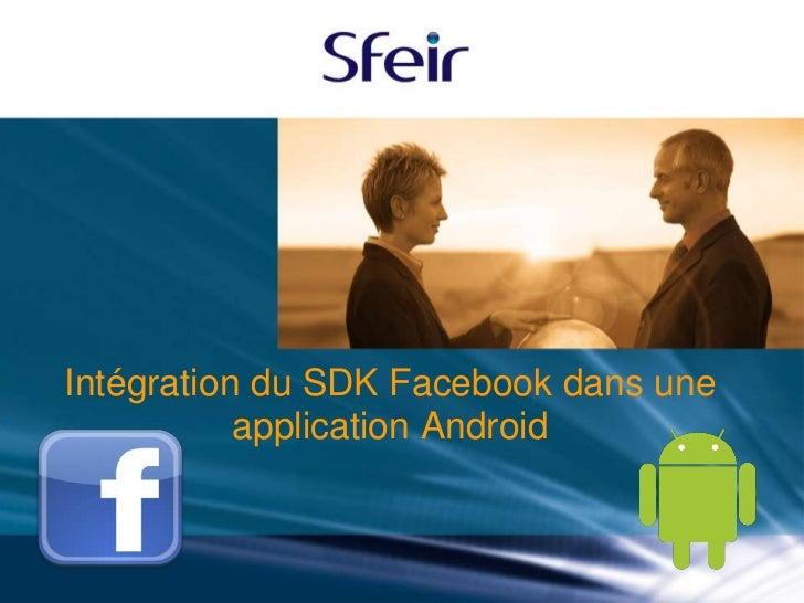 Intégration du SDK Facebook dans une           application Android