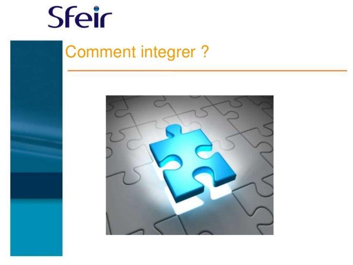 Comment integrer ?