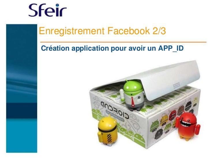Enregistrement Facebook 2/3Création application pour avoir un APP_ID
