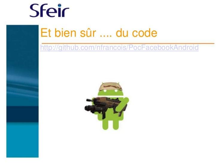 Et bien sûr .... du codehttp://github.com/nfrancois/PocFacebookAndroid