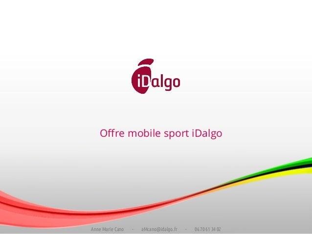 Offre mobile sport iDalgo Anne Marie Cano - aMcano@idalgo.fr - 06 70 61 34 02